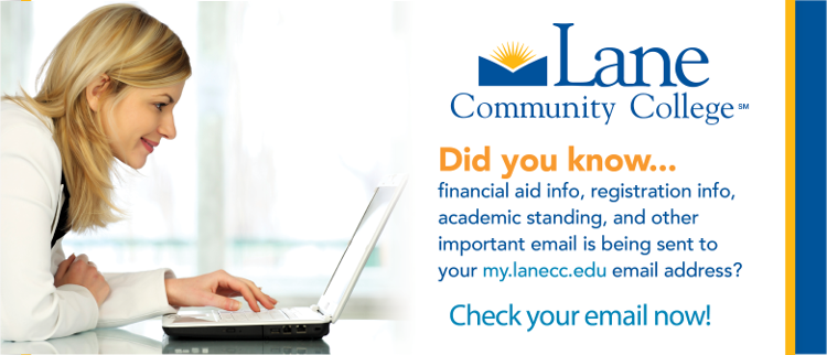 did you know financial aid info, registration info, academic standing, and other important email is being sent to your my.lanecc.edu email address? Check your email now!