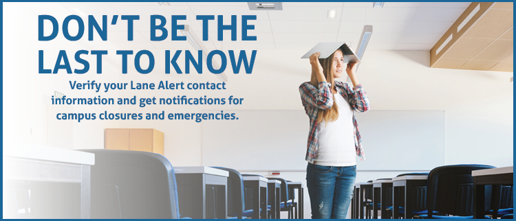 Don't be the last to know.  Verify your Lane Alert contact information and get notifications for campus closures and emergancies.